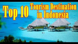 The Best Top 10 Tourism Destination in Indonesia
